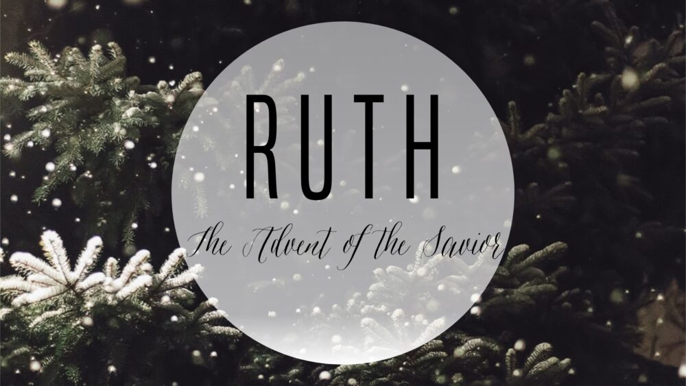 Ruth: the Advent of the Savior